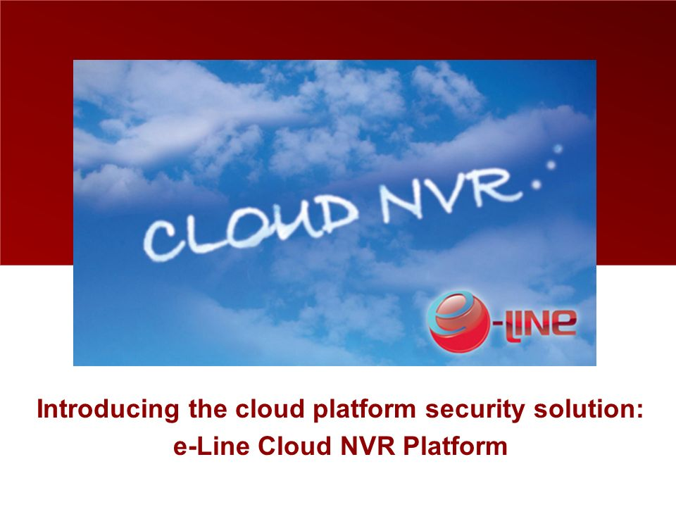 Introducing the cloud platform security solution: e-Line Cloud NVR Platform