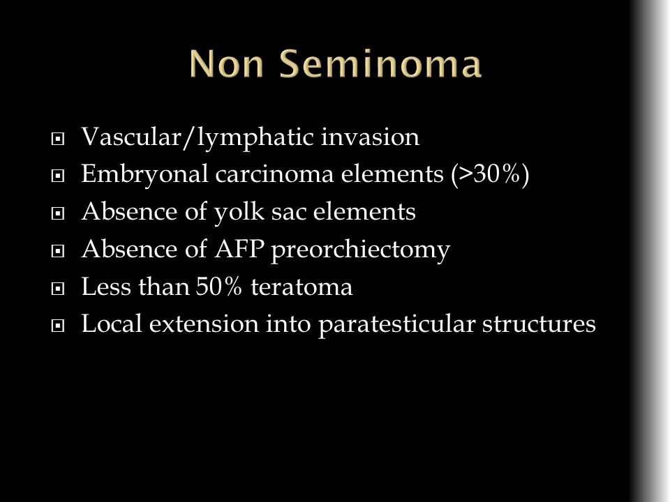 Vascular/lymphatic invasion Embryonal carcinoma elements (>30%) Absence of yolk sac elements Absence of AFP preorchiectomy Less than 50% teratoma Loca