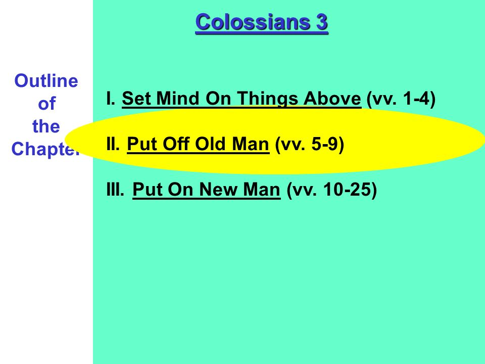 I. What Is To Be Done With - Old Man? Colossians 3:5-9 Put Off The Old Man