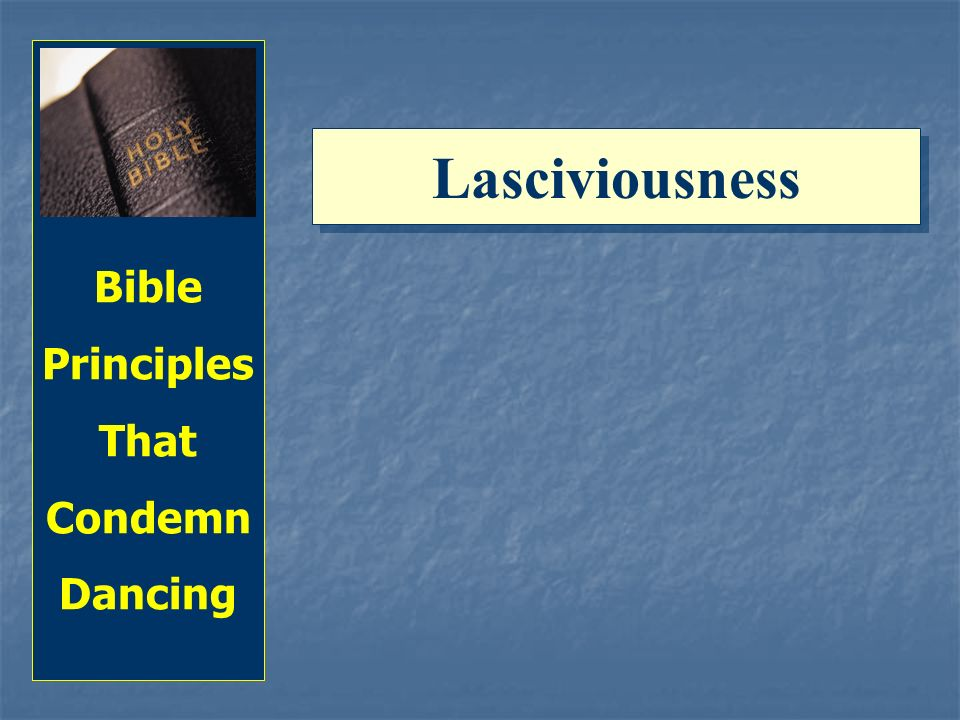 Bible Principles That Condemn Dancing Lasciviousness
