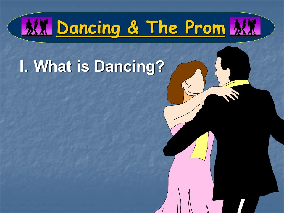 Dancing & The Prom I.What is Dancing