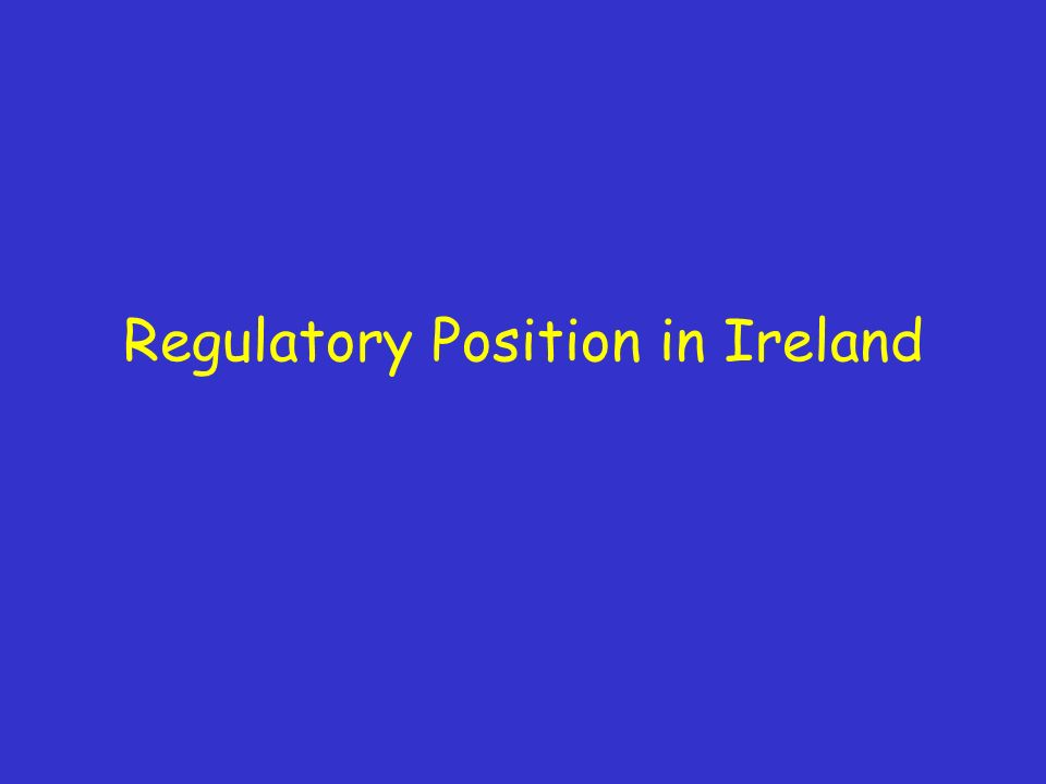 Regulatory Position in Ireland
