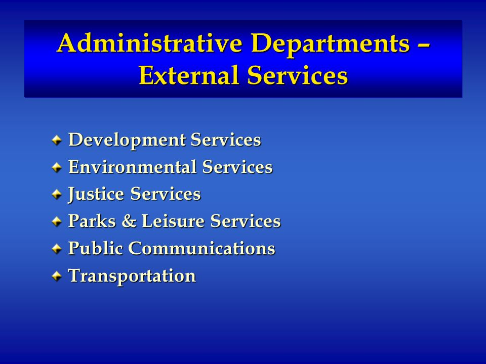 Administrative Departments – External Services Development Services Environmental Services Justice Services Parks & Leisure Services Public Communications Transportation