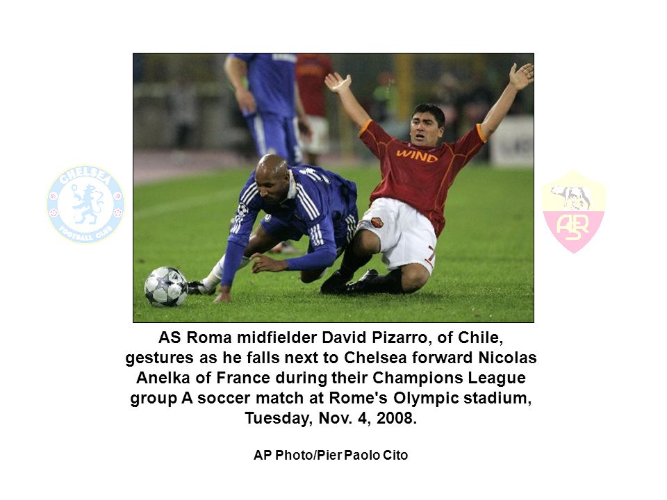 AS Roma midfielder David Pizarro, of Chile, gestures as he falls next to Chelsea forward Nicolas Anelka of France during their Champions League group A soccer match at Rome s Olympic stadium, Tuesday, Nov.