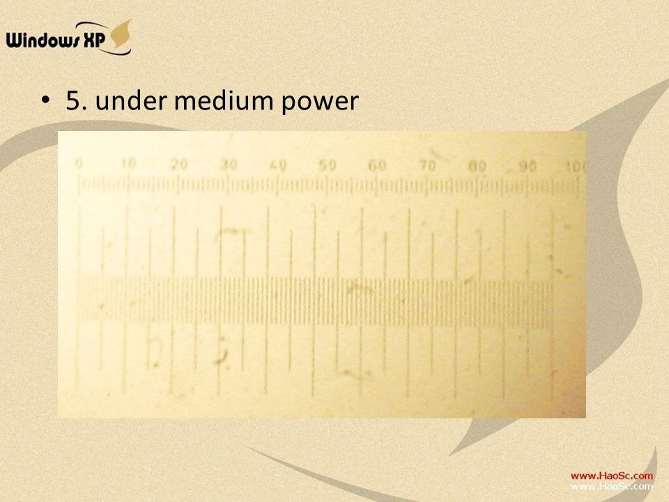 5. under medium power