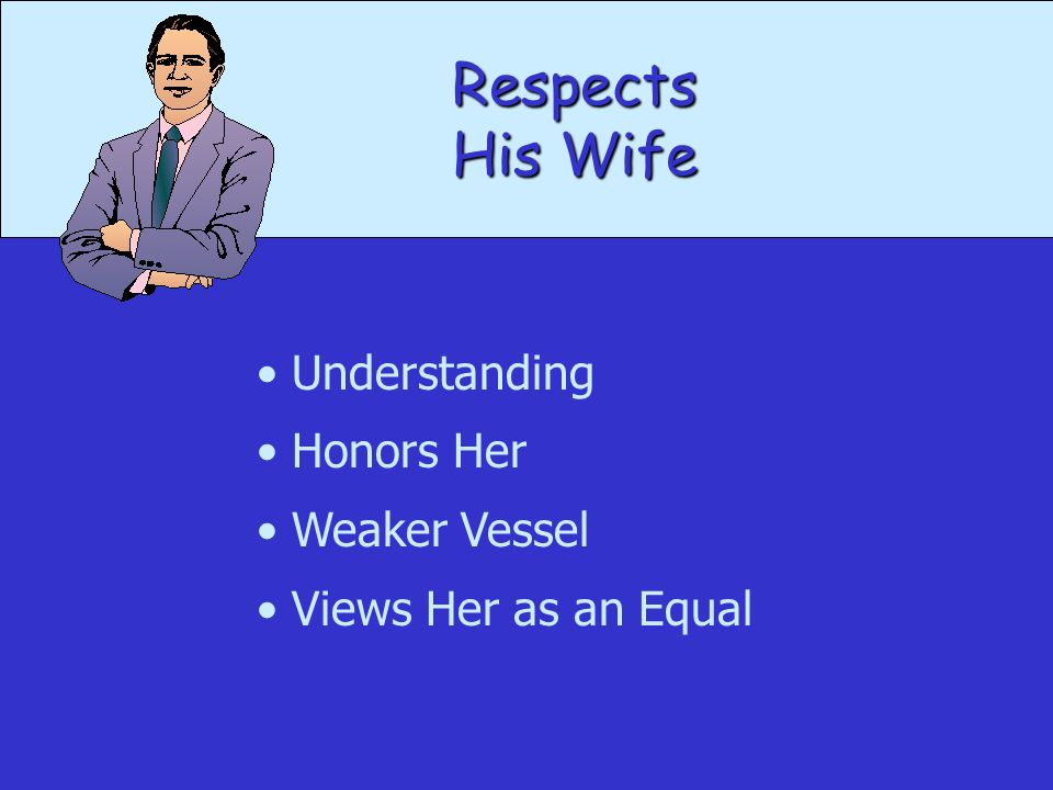 Respects His Wife Understanding Honors Her Weaker Vessel Views Her as an Equal