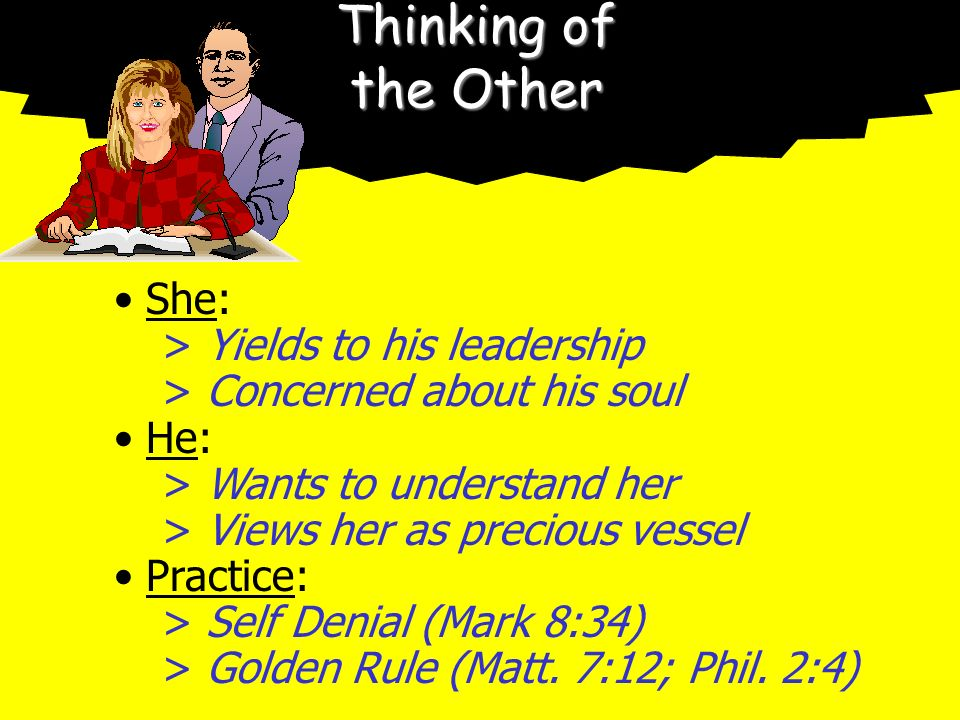 Thinking of the Other She: > Yields to his leadership > Concerned about his soul He: > Wants to understand her > Views her as precious vessel Practice