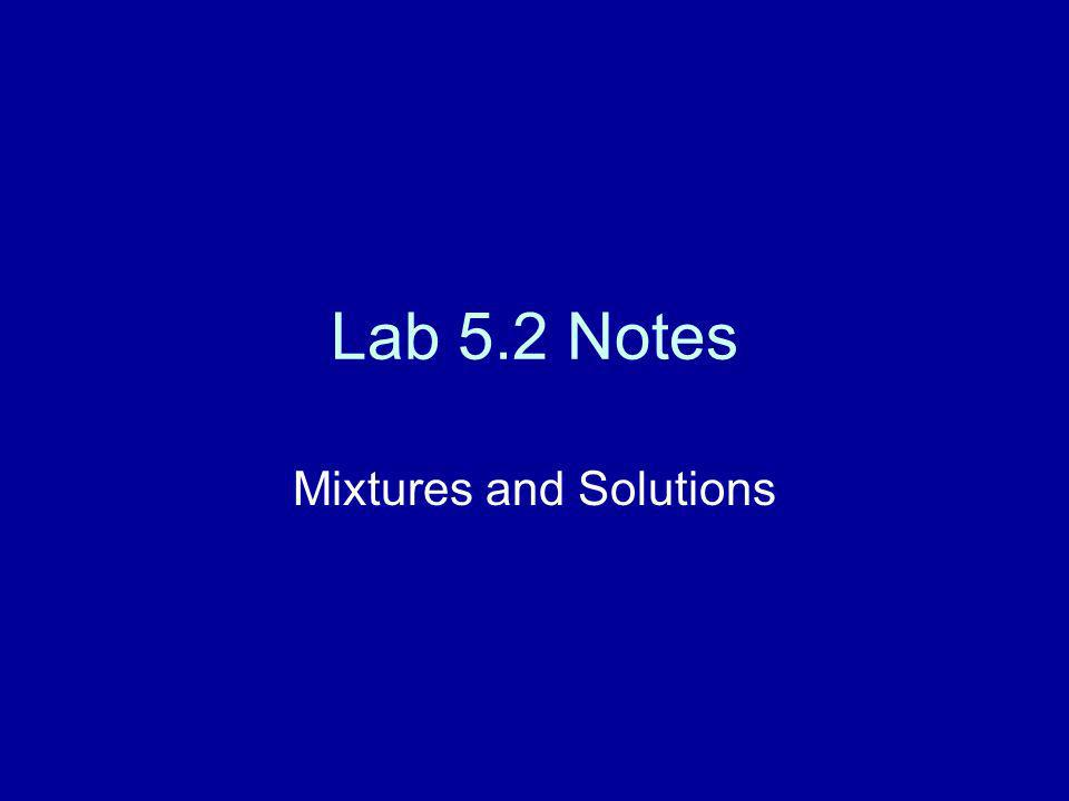 Lab 5.2 Notes Mixtures and Solutions