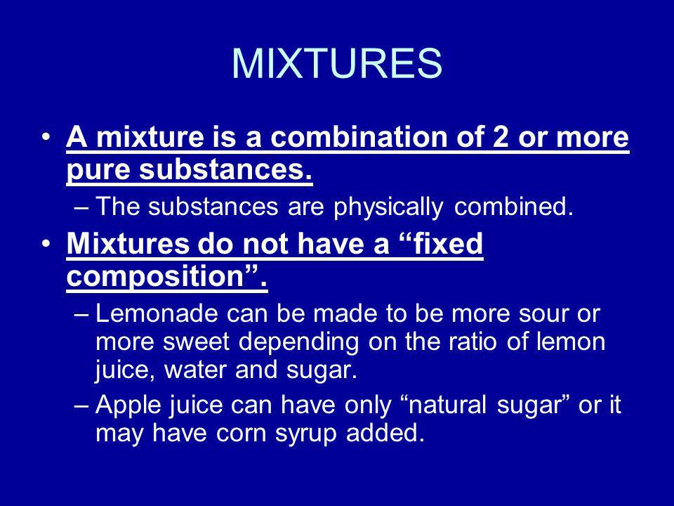 A mixture has properties similar to the substances its made up of.