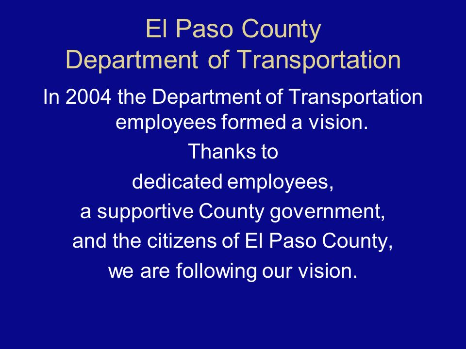 El Paso County Department of Transportation In 2004 the Department of Transportation employees formed a vision.