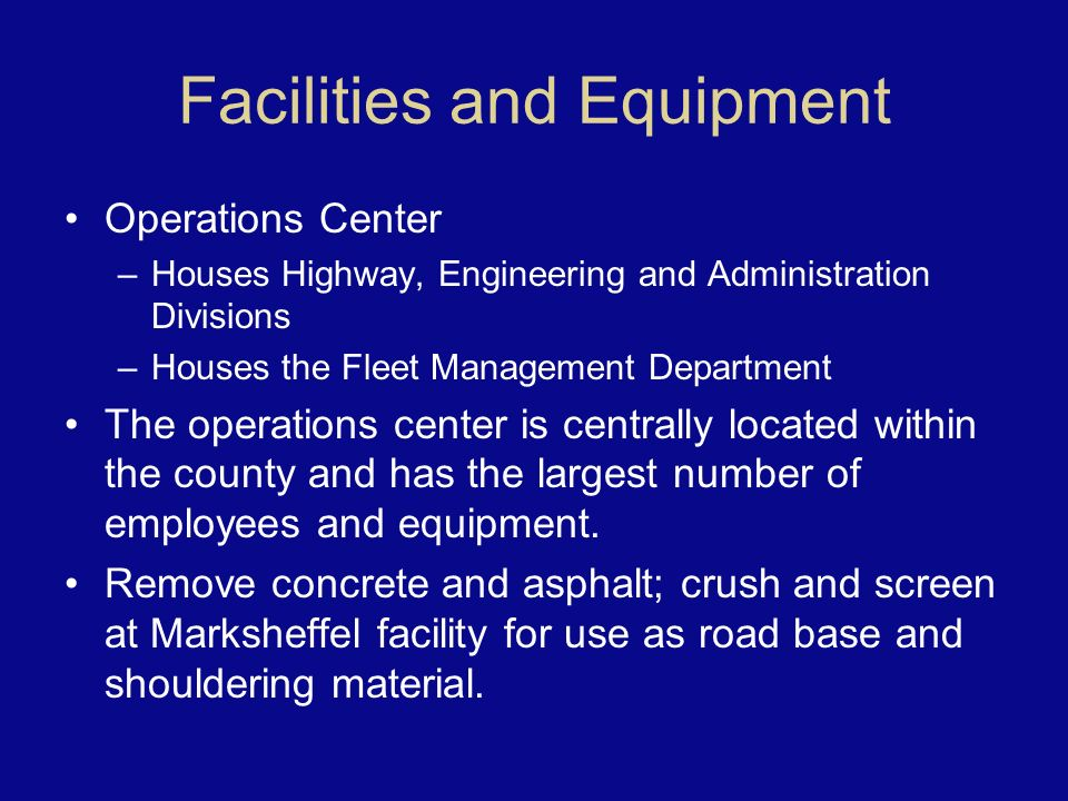 Facilities and Equipment Operations Center –Houses Highway, Engineering and Administration Divisions –Houses the Fleet Management Department The opera