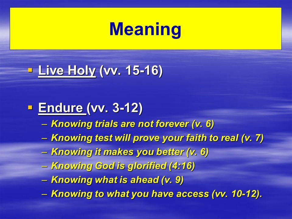 Meaning Live Holy (vv. 15-16) Live Holy (vv. 15-16) Endure (vv.