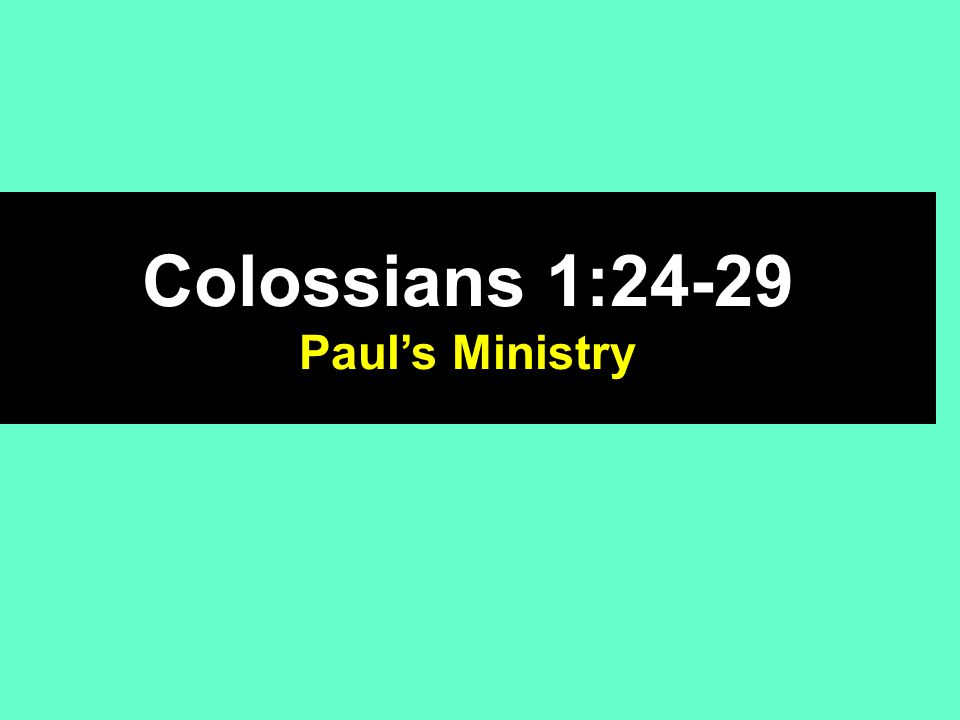 Colossians 1:24-29 Pauls Ministry