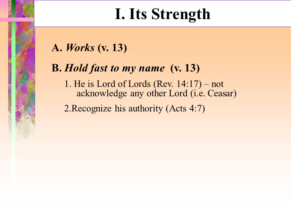 I. Its Strength A. Works (v. 13) B. Hold fast to my name (v.