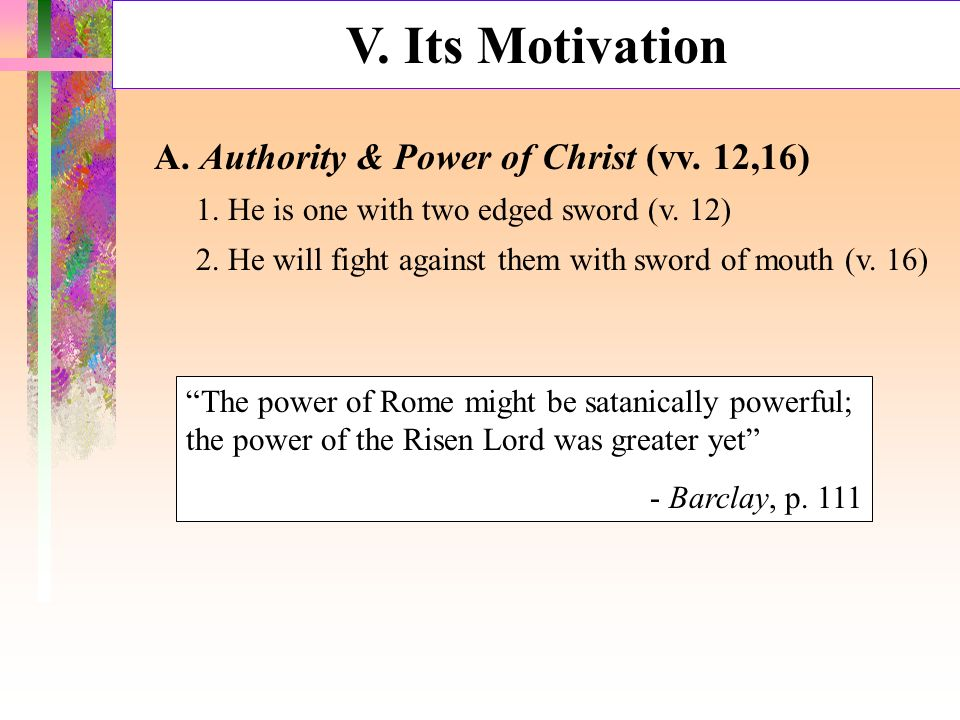 A. Authority & Power of Christ (vv. 12,16) 1. He is one with two edged sword (v. 12) 2. He will fight against them with sword of mouth (v. 16) The pow