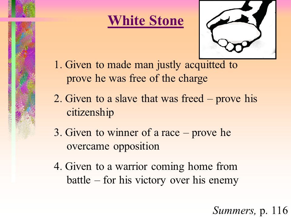 White Stone 1. Given to made man justly acquitted to prove he was free of the charge 2.