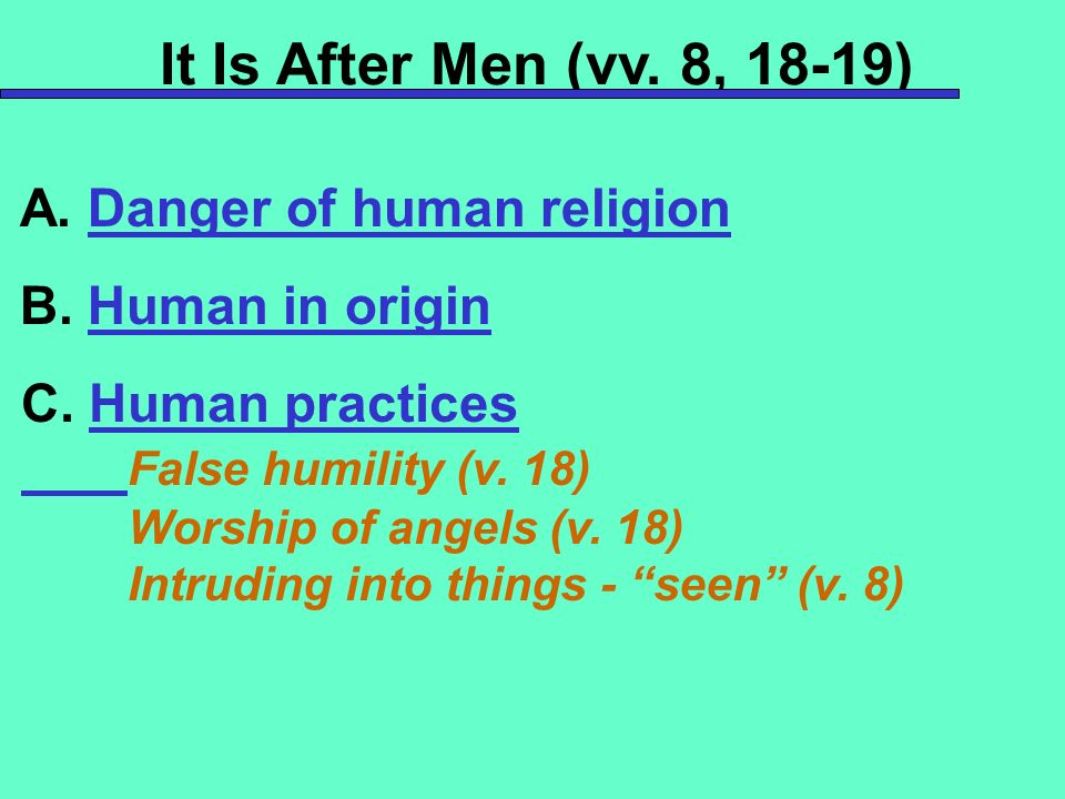It Is After Men (vv. 8, 18-19) A. Danger of human religion B.