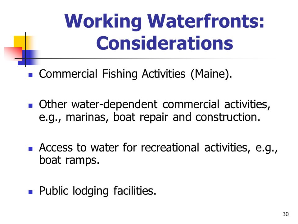 30 Working Waterfronts: Considerations Commercial Fishing Activities (Maine). Other water-dependent commercial activities, e.g., marinas, boat repair