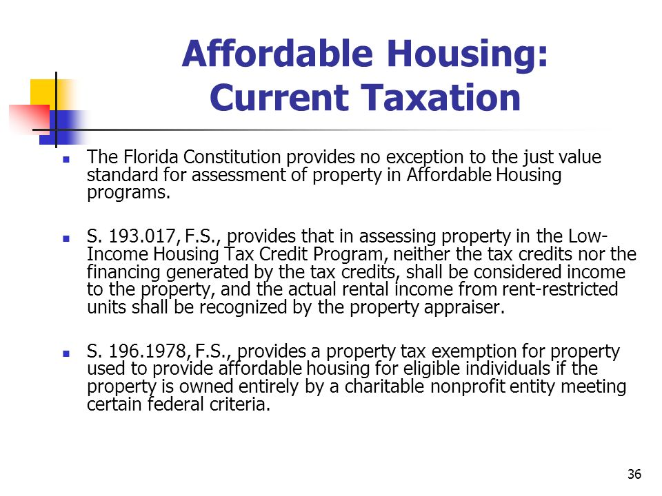 36 Affordable Housing: Current Taxation The Florida Constitution provides no exception to the just value standard for assessment of property in Afford