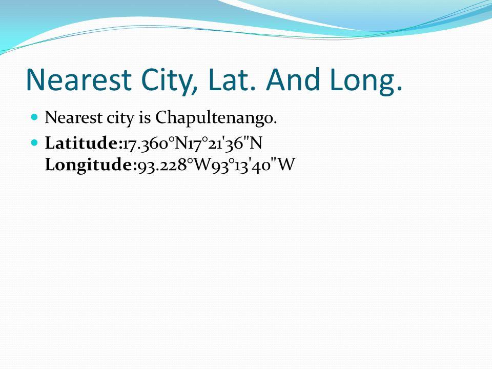Nearest City, Lat. And Long. Nearest city is Chapultenango. Latitude:17.360°N17°21'36
