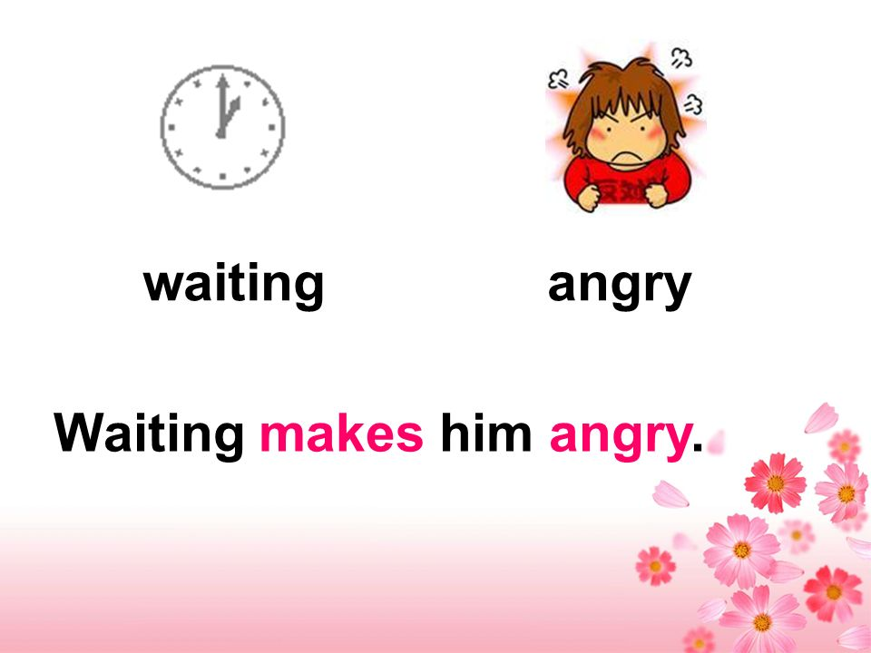 Waiting makes him angry. waitingangry