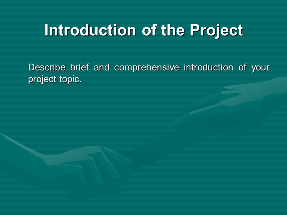 Introduction of the Project Describe brief and comprehensive introduction of your project topic. Describe brief and comprehensive introduction of your