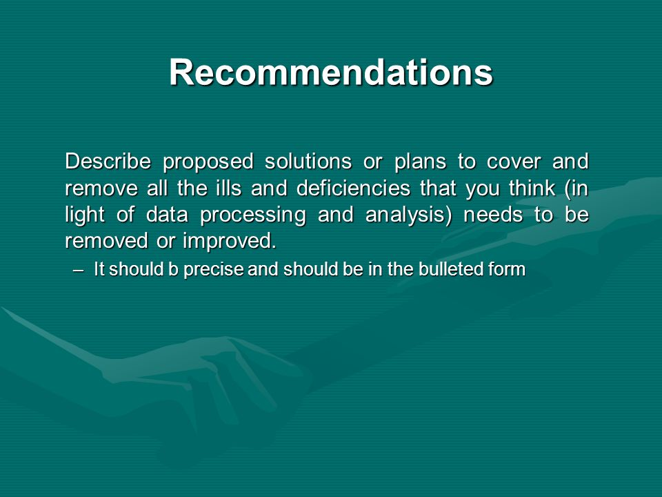 Recommendations Describe proposed solutions or plans to cover and remove all the ills and deficiencies that you think (in light of data processing and
