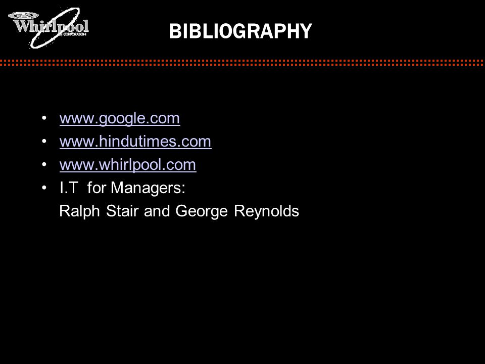 BIBLIOGRAPHY www.google.com www.hindutimes.com www.whirlpool.com I.T for Managers: Ralph Stair and George Reynolds