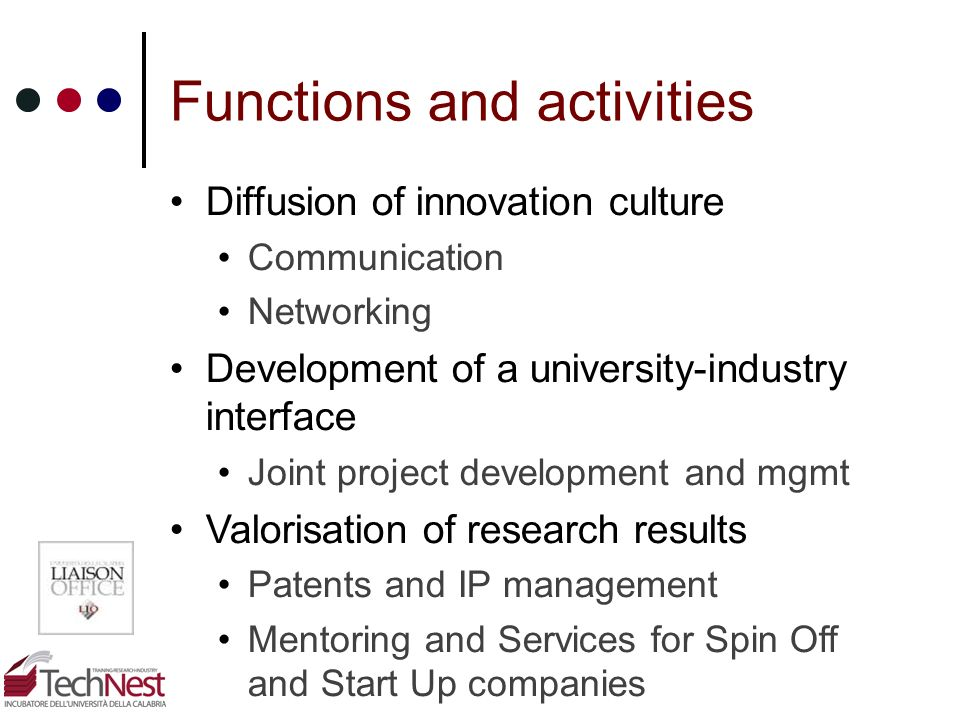 Functions and activities Diffusion of innovation culture Communication Networking Development of a university-industry interface Joint project develop
