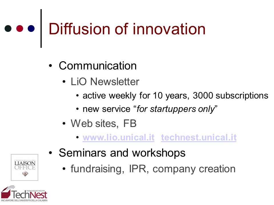 Diffusion of innovation Communication LiO Newsletter active weekly for 10 years, 3000 subscriptions new service for startuppers only Web sites, FB www