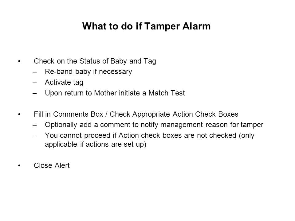 What to do if Tamper Alarm Check on the Status of Baby and Tag –Re-band baby if necessary –Activate tag –Upon return to Mother initiate a Match Test F