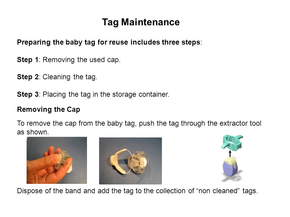 Preparing the baby tag for reuse includes three steps: Step 1: Removing the used cap. Step 2: Cleaning the tag. Step 3: Placing the tag in the storage