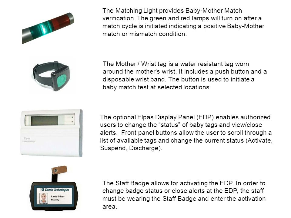 Status & Alert Management via the EDP In addition to the BabyMatch Computer Station, you can use any of the optional wall mounted Elpas Display Panels (EDP) to change the operational status of protection bracelets or to clear and/or mute BabyMatch alerts.