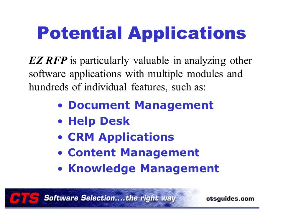 Potential Applications Document Management Help Desk CRM Applications Content Management Knowledge Management EZ RFP is particularly valuable in analy