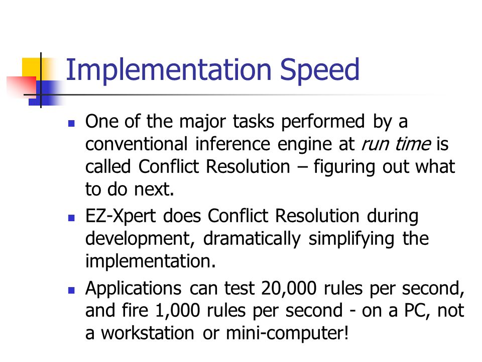 Implementation Speed One of the major tasks performed by a conventional inference engine at run time is called Conflict Resolution – figuring out what to do next.