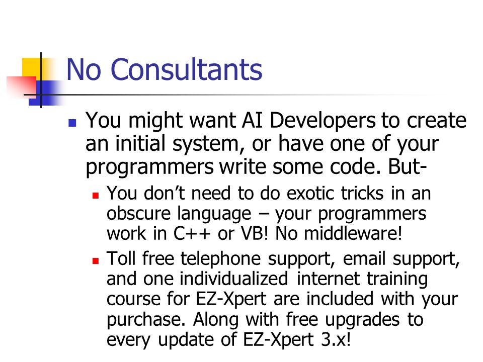 No Consultants You might want AI Developers to create an initial system, or have one of your programmers write some code. But- You dont need to do exo