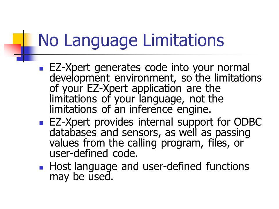 No Language Limitations EZ-Xpert generates code into your normal development environment, so the limitations of your EZ-Xpert application are the limi