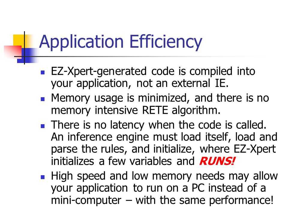 Application Efficiency EZ-Xpert-generated code is compiled into your application, not an external IE. Memory usage is minimized, and there is no memor