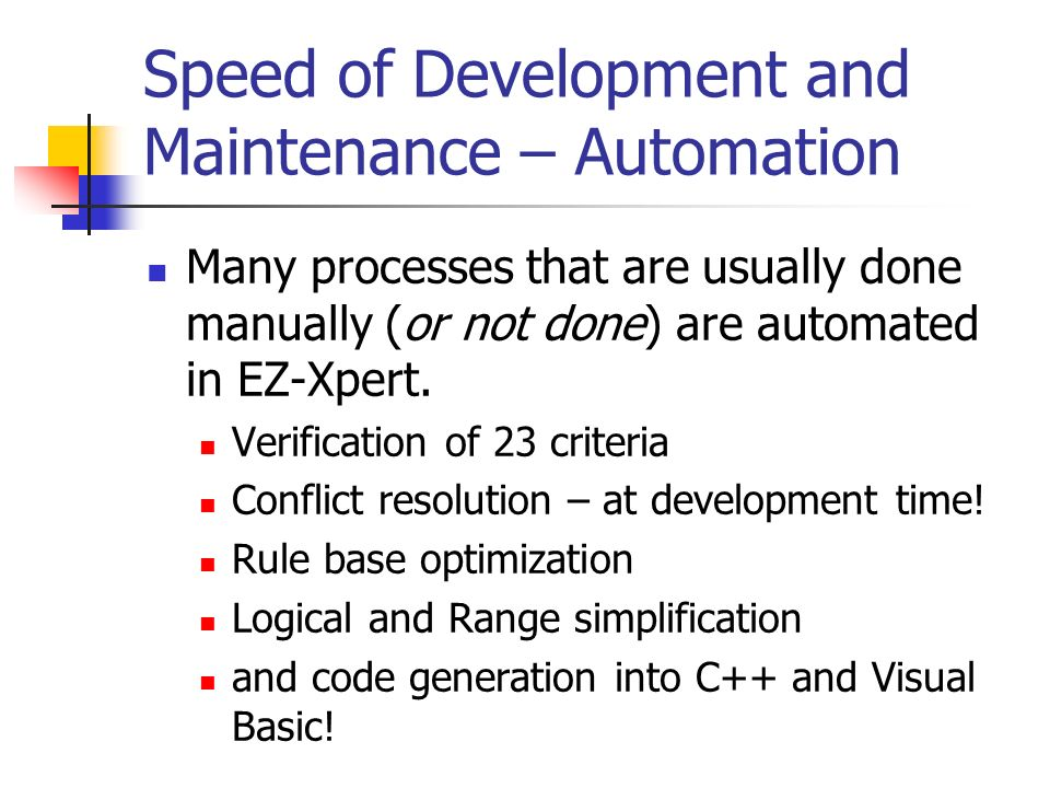 Speed of Development and Maintenance – Automation Many processes that are usually done manually (or not done) are automated in EZ-Xpert.