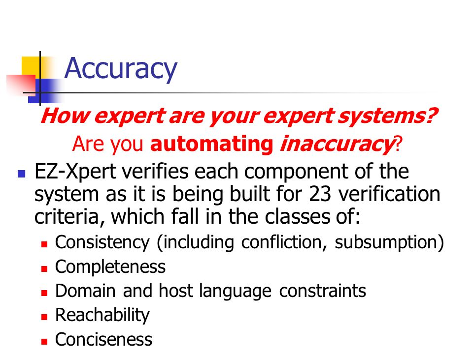Accuracy How expert are your expert systems. Are you automating inaccuracy.