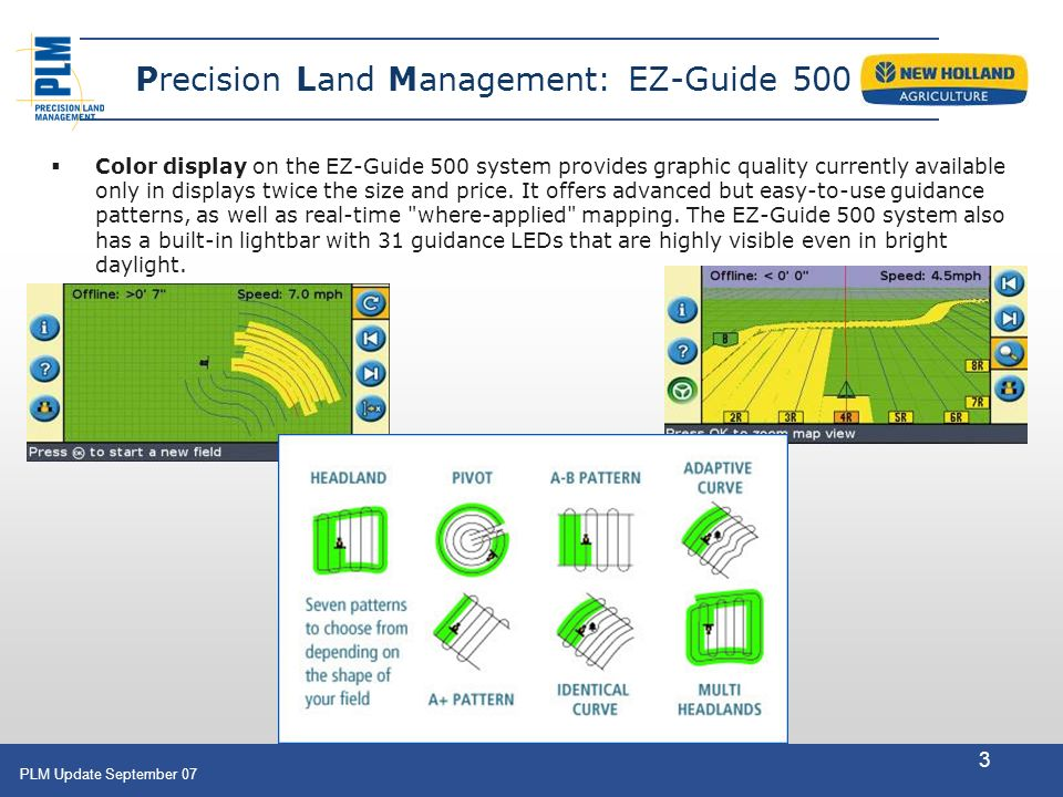 PLM Update September 07 3 Color display on the EZ-Guide 500 system provides graphic quality currently available only in displays twice the size and pr