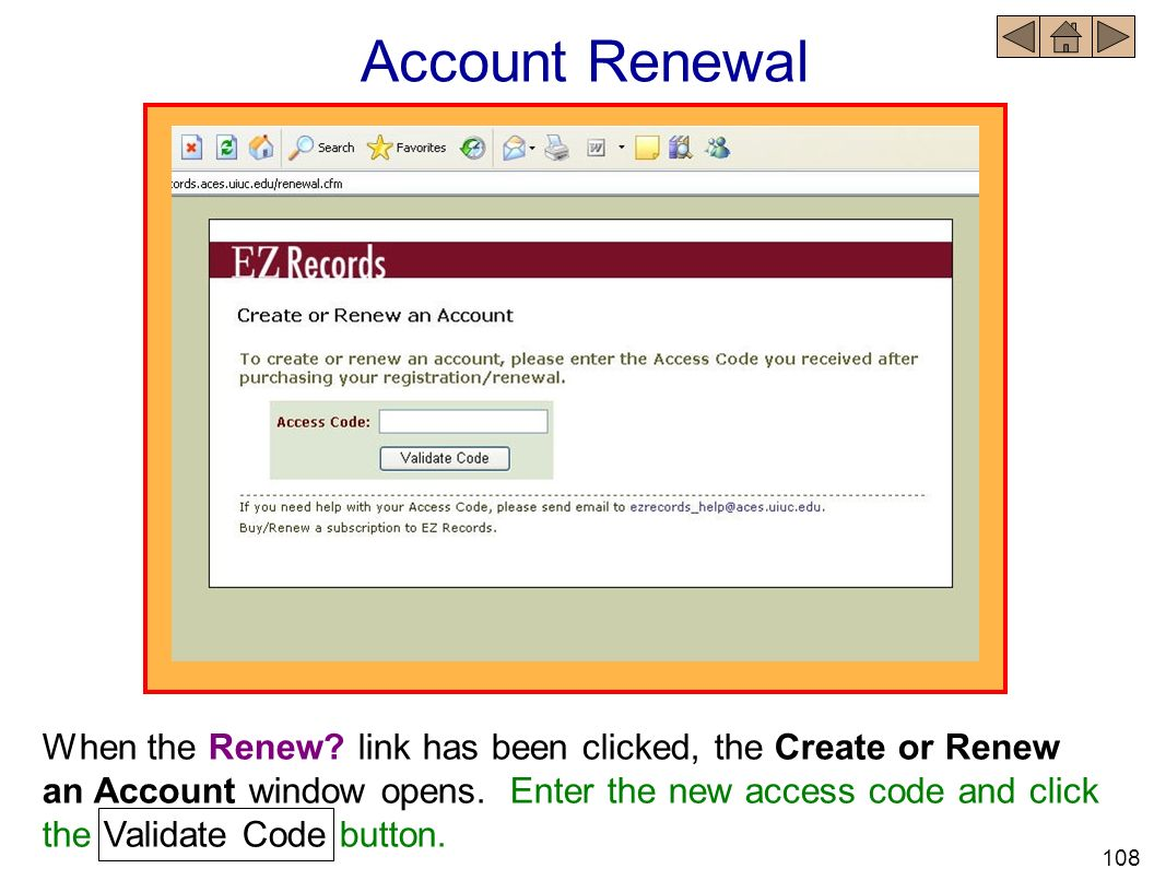 Account Renewal When the Renew? link has been clicked, the Create or Renew an Account window opens. Enter the new access code and click the Validate C