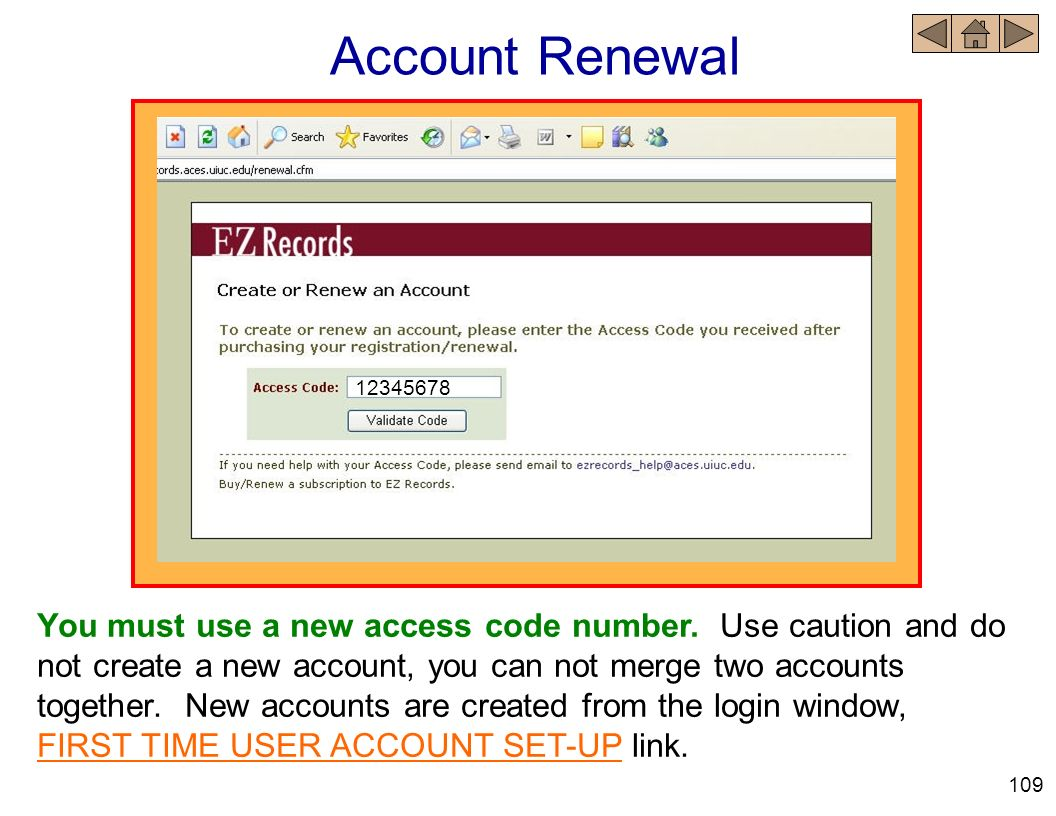 Account Renewal You must use a new access code number. Use caution and do not create a new account, you can not merge two accounts together. New accou