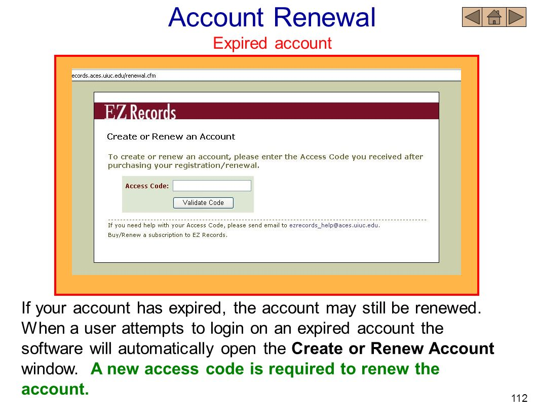 Account Renewal Expired account If your account has expired, the account may still be renewed. When a user attempts to login on an expired account the