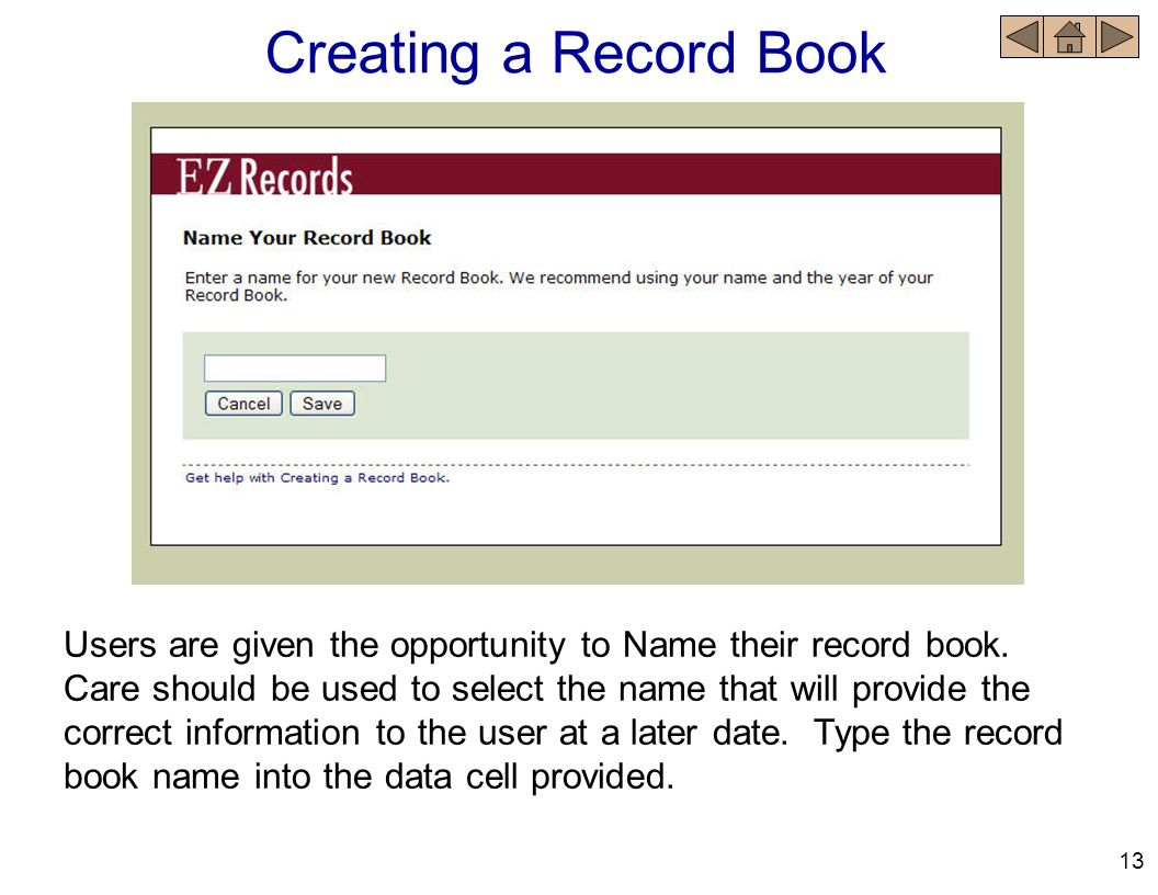 Users are given the opportunity to Name their record book. Care should be used to select the name that will provide the correct information to the use