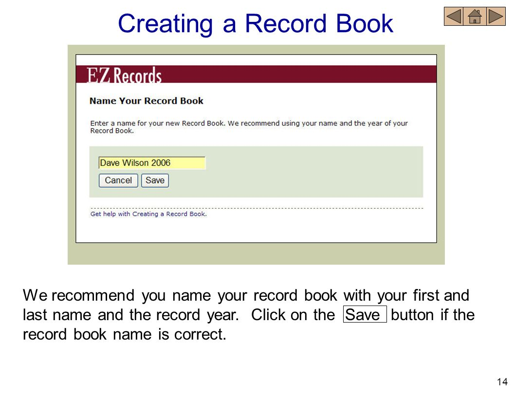 We recommend you name your record book with your first and last name and the record year. Click on the Save button if the record book name is correct.