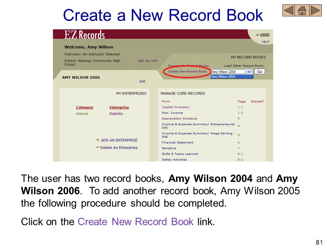 Create a New Record Book The user has two record books, Amy Wilson 2004 and Amy Wilson 2006. To add another record book, Amy Wilson 2005 the following
