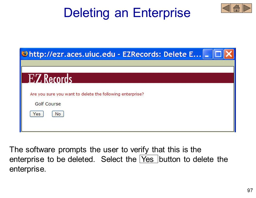 Deleting an Enterprise The software prompts the user to verify that this is the enterprise to be deleted. Select the Yes button to delete the enterpri