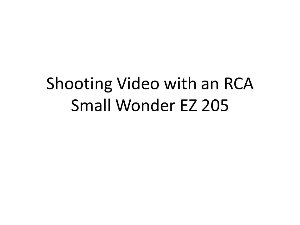 Shooting Video with an RCA Small Wonder EZ 205
