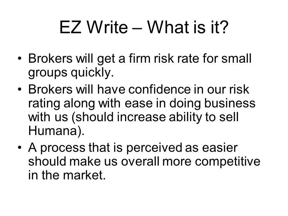 EZ Write – What is it. Brokers will get a firm risk rate for small groups quickly.